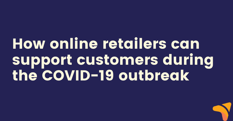 How online retailers can support customers during the COVID-19 outbreak